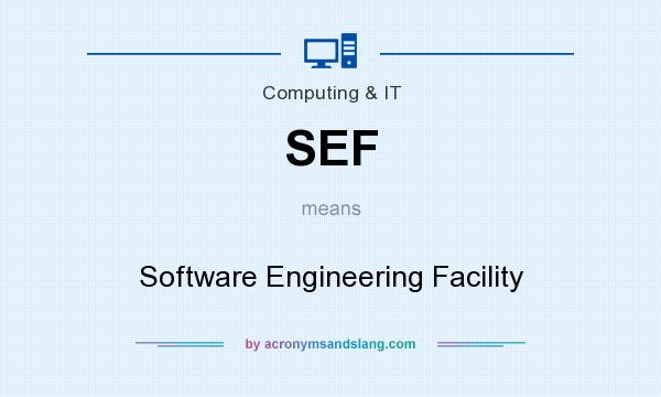 What does SEF mean? It stands for Software Engineering Facility