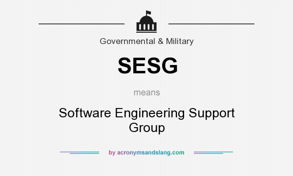 What does SESG mean? It stands for Software Engineering Support Group