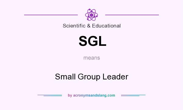 What does SGL mean? It stands for Small Group Leader