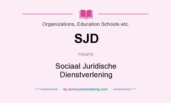 What does SJD mean? It stands for Sociaal Juridische Dienstverlening
