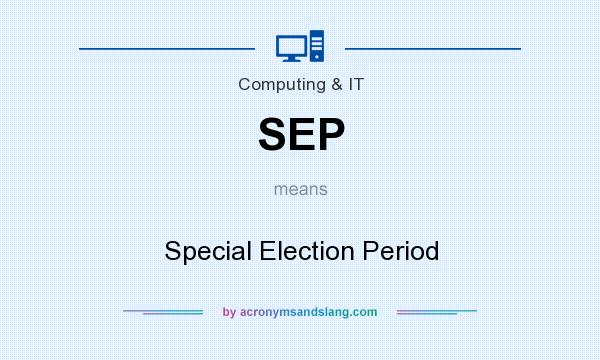 What does SEP mean? It stands for Special Election Period