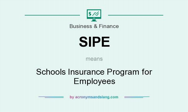What does SIPE mean? It stands for Schools Insurance Program for Employees