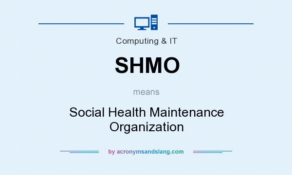 What does SHMO mean? It stands for Social Health Maintenance Organization