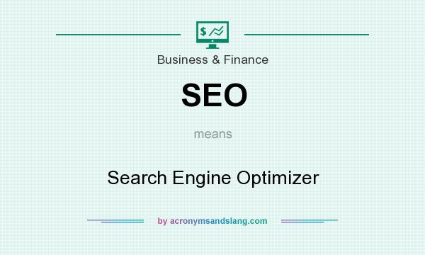 What does SEO mean? It stands for Search Engine Optimizer