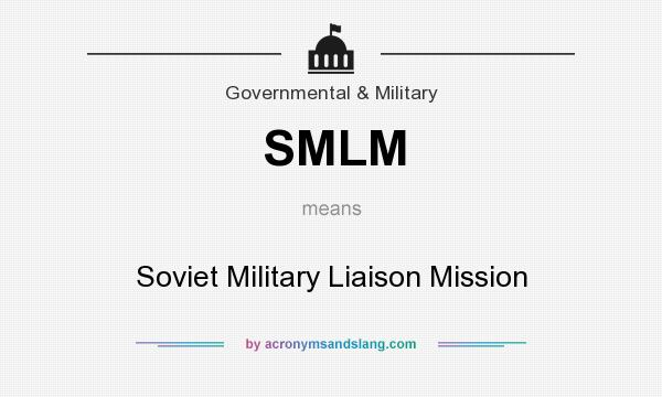 What does SMLM mean? It stands for Soviet Military Liaison Mission
