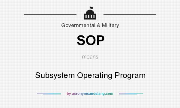 What does SOP mean? It stands for Subsystem Operating Program