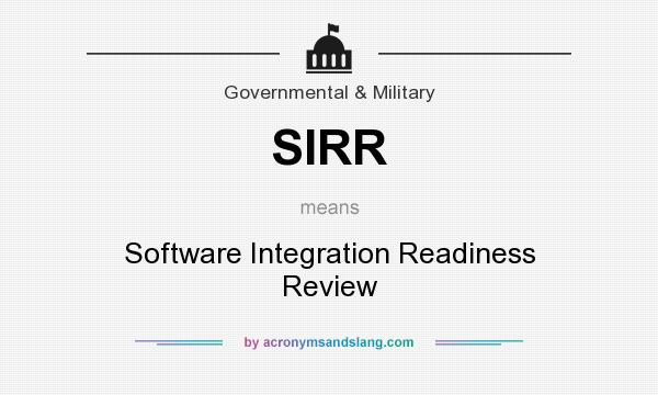 What does SIRR mean? It stands for Software Integration Readiness Review