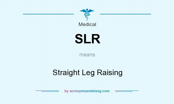 What does SLR mean? It stands for Straight Leg Raising