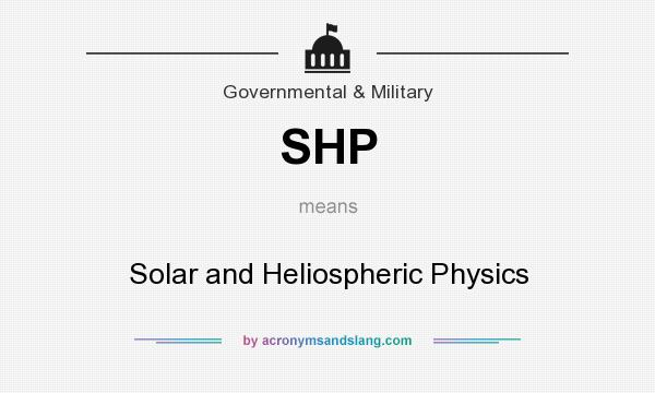 What does SHP mean? It stands for Solar and Heliospheric Physics