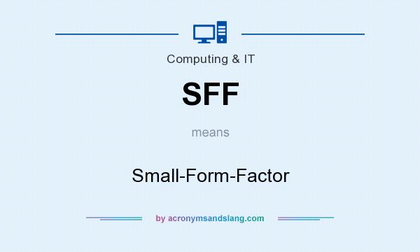 What does SFF mean? It stands for Small-Form-Factor