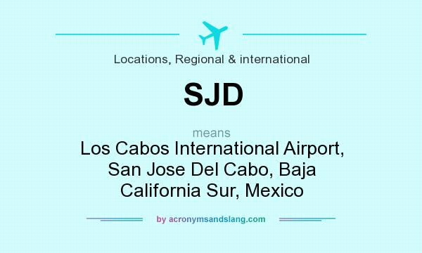 What does SJD mean? It stands for Los Cabos International Airport, San Jose Del Cabo, Baja California Sur, Mexico