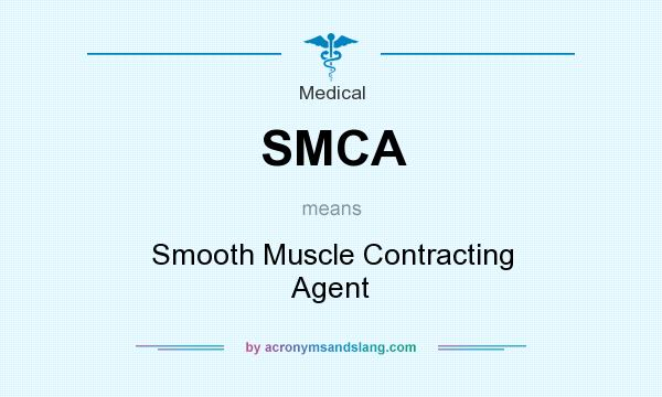 What does SMCA mean? It stands for Smooth Muscle Contracting Agent