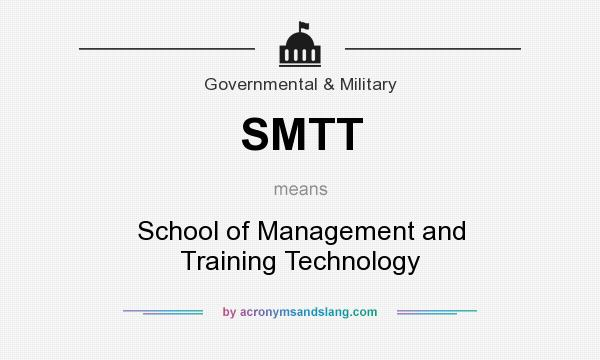 What does SMTT mean? It stands for School of Management and Training Technology