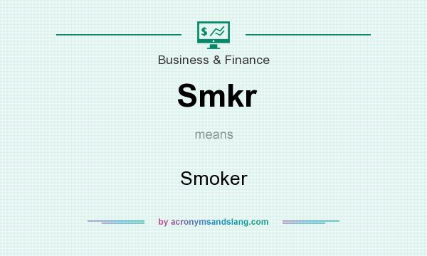 What does Smkr mean? It stands for Smoker