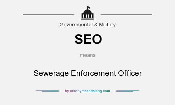 What does SEO mean? It stands for Sewerage Enforcement Officer