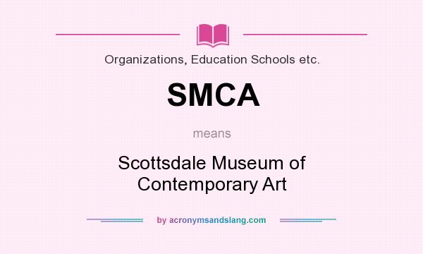 What does SMCA mean? It stands for Scottsdale Museum of Contemporary Art