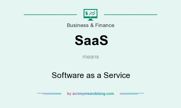 What does SaaS mean? It stands for Software as a Service