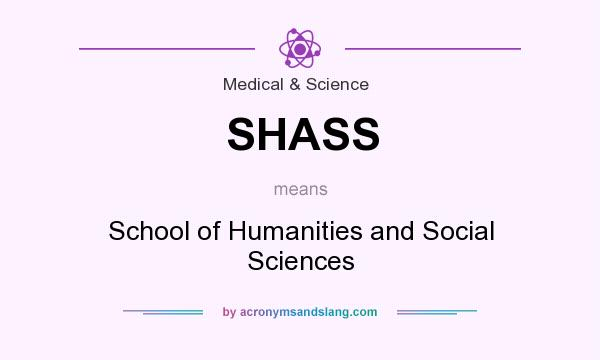 What does SHASS mean? It stands for School of Humanities and Social Sciences