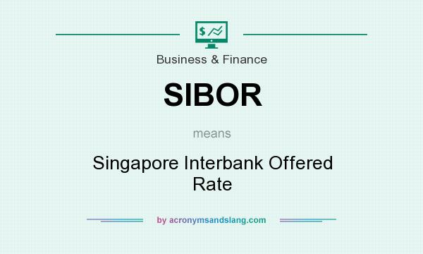 What does SIBOR mean? It stands for Singapore Interbank Offered Rate