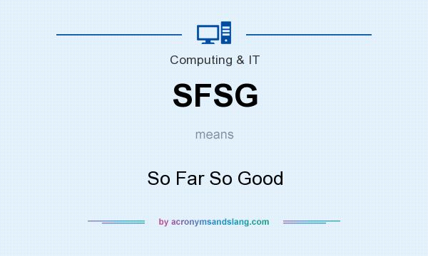 What does SFSG mean? It stands for So Far So Good