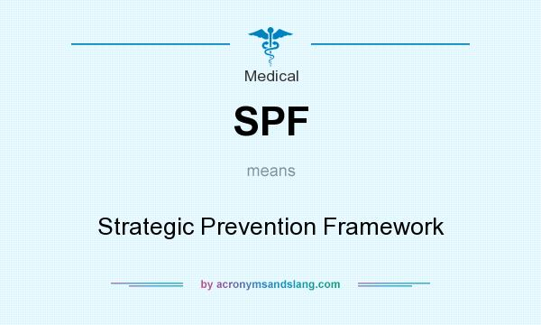 What does SPF mean? It stands for Strategic Prevention Framework