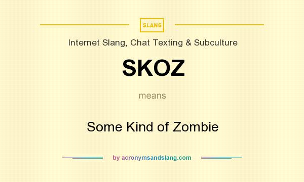 What does SKOZ mean? It stands for Some Kind of Zombie