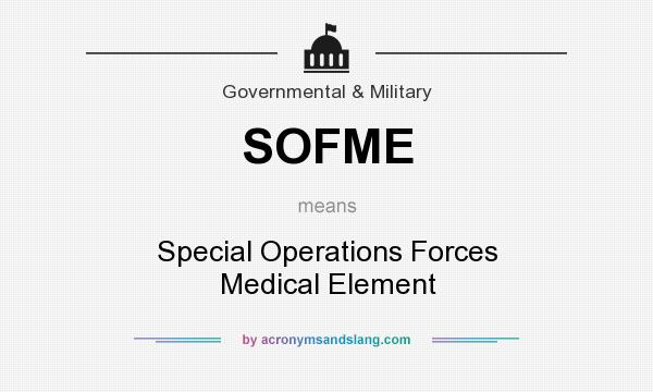What does SOFME mean? It stands for Special Operations Forces Medical Element