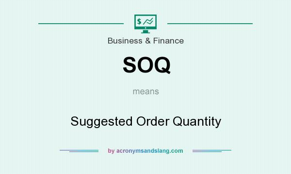 What does SOQ mean? It stands for Suggested Order Quantity