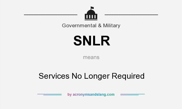 What does SNLR mean? It stands for Services No Longer Required