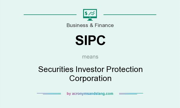 What does SIPC mean? It stands for Securities Investor Protection Corporation