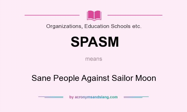 What does SPASM mean? It stands for Sane People Against Sailor Moon