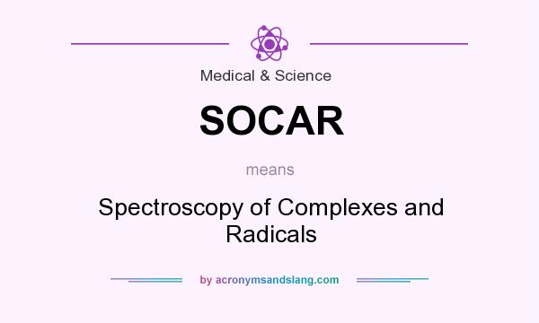 What does SOCAR mean? It stands for Spectroscopy of Complexes and Radicals