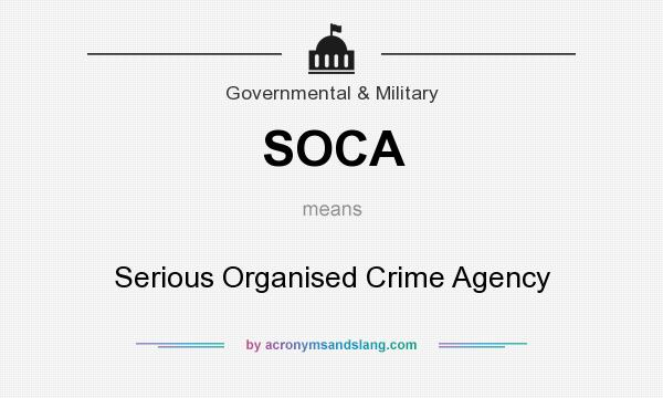What does SOCA mean? It stands for Serious Organised Crime Agency