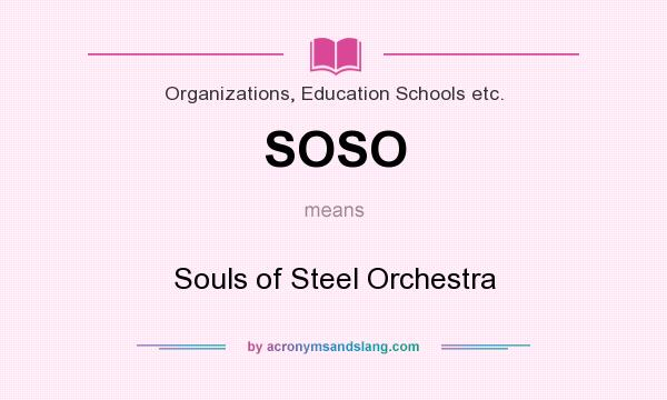 What does SOSO mean? It stands for Souls of Steel Orchestra