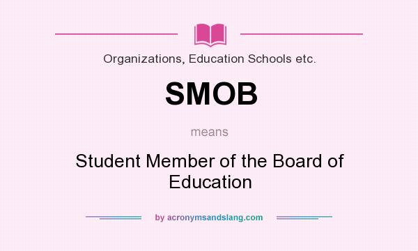 What does SMOB mean? It stands for Student Member of the Board of Education