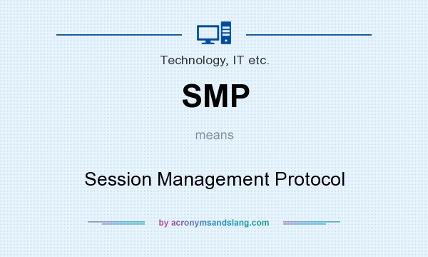 What does SMP mean? It stands for Session Management Protocol