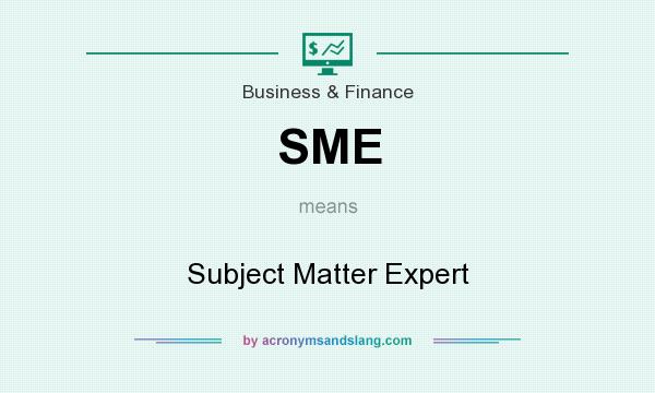 What does SME mean? It stands for Subject Matter Expert
