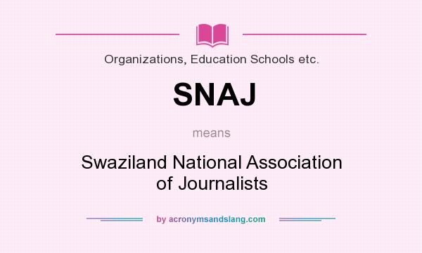 What does SNAJ mean? It stands for Swaziland National Association of Journalists