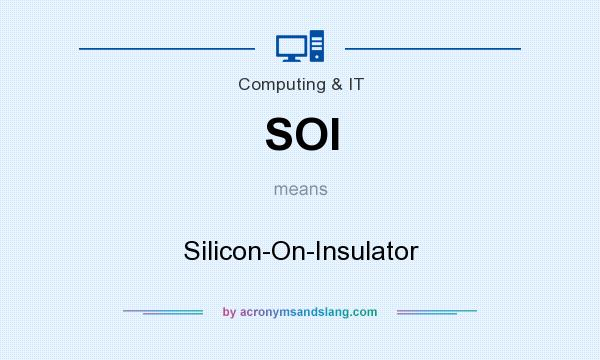 What does SOI mean? It stands for Silicon-On-Insulator