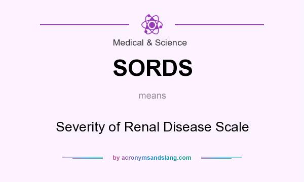 What does SORDS mean? It stands for Severity of Renal Disease Scale