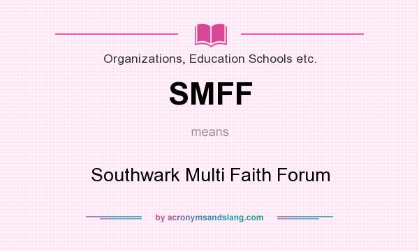 What does SMFF mean? It stands for Southwark Multi Faith Forum