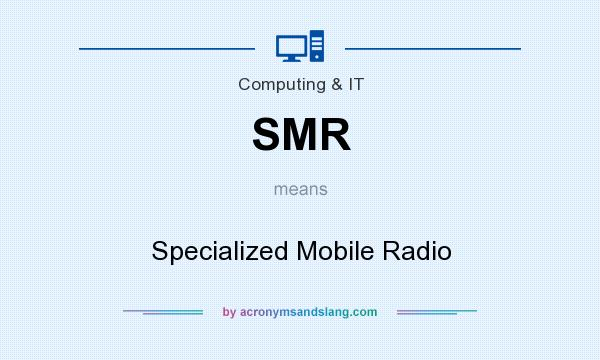 What does SMR mean? It stands for Specialized Mobile Radio
