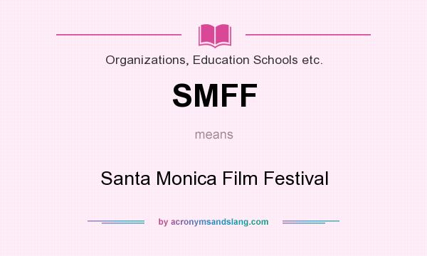 What does SMFF mean? It stands for Santa Monica Film Festival