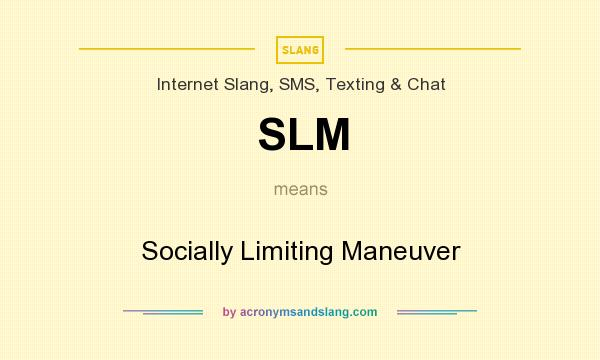 What does SLM mean? It stands for Socially Limiting Maneuver