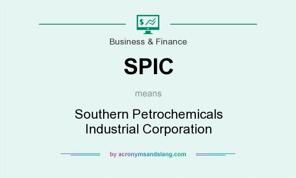 What does SPIC mean? It stands for Southern Petrochemicals Industrial Corporation
