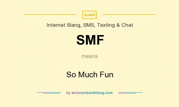 What does SMF mean? It stands for So Much Fun