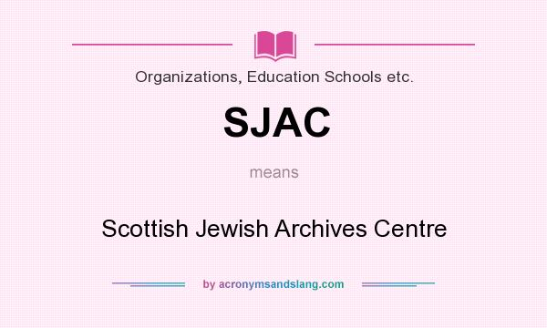 What does SJAC mean? It stands for Scottish Jewish Archives Centre