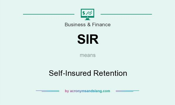 What does SIR mean? It stands for Self-Insured Retention