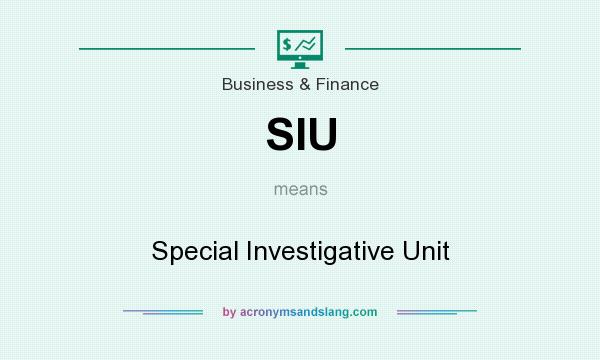 What does SIU mean? It stands for Special Investigative Unit