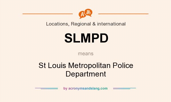 What does SLMPD mean? It stands for St Louis Metropolitan Police Department